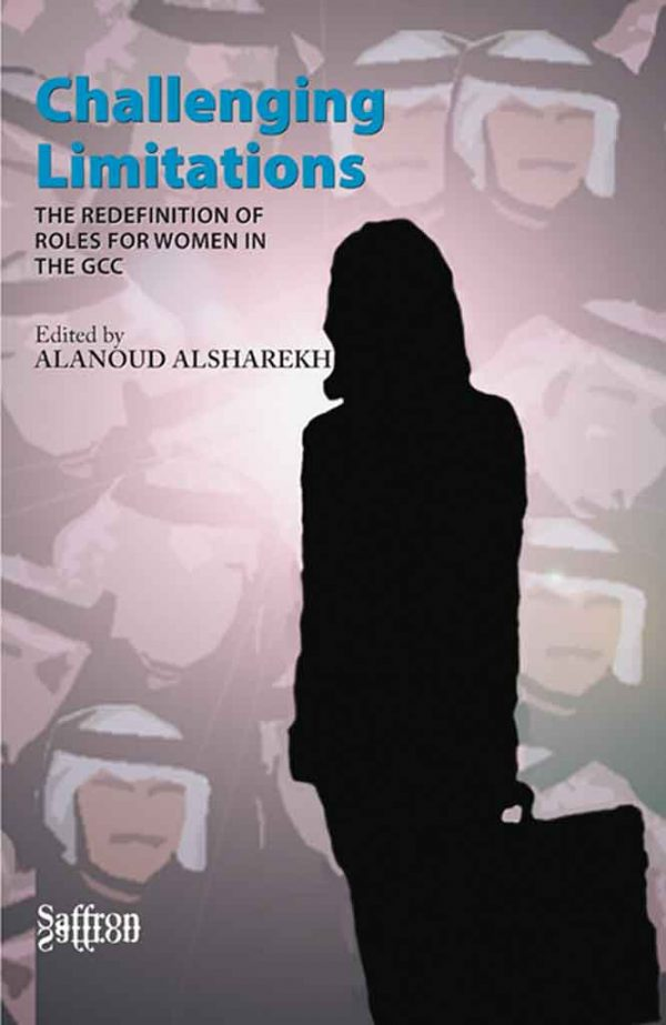 Challenging Limitations: The Redefinition of Roles for Women in the GCC, Alanoud Alsharekh, ed. Product no.: 9781872843353/17403103
