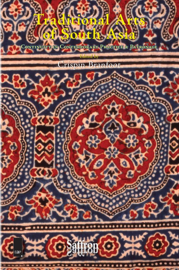 Traditional Arts of South Asia: Continuity in Contemporary Practice & Patronage Edited by Crispin Branfoot