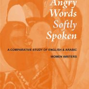 BOOK REVIEW: ANGRY WORDS SOFTLY SPOKEN: A Comparative Study of English & Arabic Women Writers